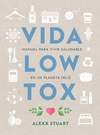 Vida low tox. Manual para vivir saludable en un planeta feliz